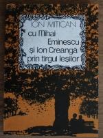Anticariat: Ion Mitican - Cu Mihai eminescu si Ion creanga prin targul iesilor