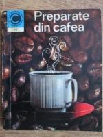 Anticariat: Irina Dordea - Preparate din cafea