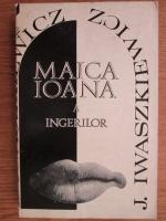 Anticariat: J. Iwaszkiewicz - Maica Ioana a ingerilor