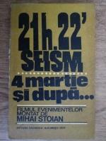 Anticariat: Mihai Stoian - 21h. 22` seism. 4 martie si dupa..