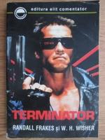 Anticariat: Randall Frakes, W. H. Wisher - Terminator (volumul 1)