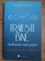 Anticariat: Ruth Soukup - Traieste bine, cheltuieste mai putin. 12 secrete pentru o viata mai buna