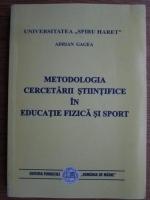 Anticariat: Adrian Gagea - Metodologia cercetarii stiintifice in educatie fizica si sport