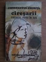 Constantin Chirita - Ciresarii. Castelul fetei in alb (volumul 2)