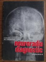 Anticariat: Corneliu Aldescu - Neuroradio diagnostic. Craniul si continut (volumul 1)