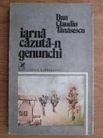 Anticariat: Dan Claudiu Tanasescu - Iarna cazuta-n genunchi