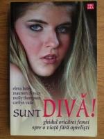 Anticariat: Elena Bates - Sunt diva! Ghidul oricarei femei spre o viata fara oprelisti