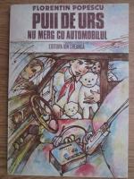 Anticariat: Florentin Popescu - Puii de urs nu merg cu automobilul
