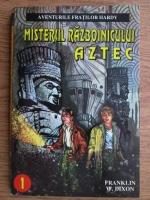 Franklin W. Dixon - Aventurile fratilor Hardy. Misterul  razboinicului aztec