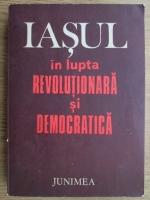 Anticariat: Gheorghe Zaharia - Iasul in lupta revolutionara si democratica