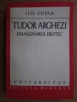 Anticariat: Ilie Gutan - Tudor Arghezi. Imaginarul erotic