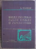 Anticariat: L. Buligescu - Bolile ficatului, cailor biliare si pancreasului (Volumul I)