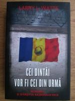 Anticariat: Larry L. Watts - Cei dintai vor fi cei din urma. Romania si sfarsitul Razboiului Rece