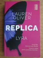 Anticariat: Lauren Oliver - Replica. Gemma. Lyra