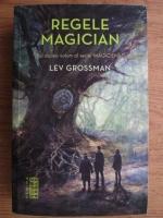Anticariat: Lev Grossman - Regele magician (Seria Magicienii, partea a II-a)