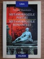 Anticariat: Nicolae Manolescu - Metamorfozele poeziei. Metamorfozele romanului