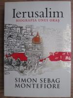 Anticariat: Simon Sebag Montefiore - Ierusalim. Biografia unui oras