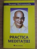 Anticariat: Swami Shivananda - Practica meditatiei