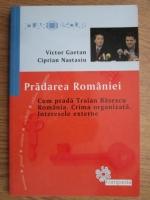 Anticariat: Victor Gaetan, Ciprian Nastasiu - Pradarea Romaniei. Cum prada Traian Basescu Romania. Crima Organizata. Interesele externe