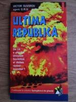Victor Suvorov - Ultima republica. De ce a pierdut Uniunea Sovietica al Doilea Razboi Mondial