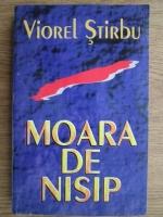 Viorel Stirbu - Moara de nisip